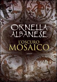 L'oscuro mosaico – Ornella Albanese