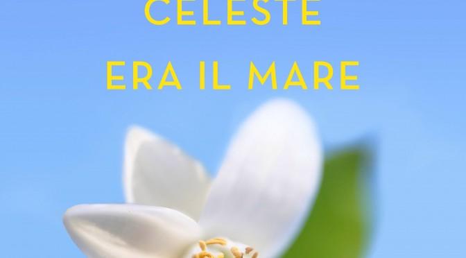 Celeste era il mare – Il mio nuovo romanzo Youfeel di Rizzoli